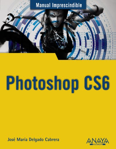 Photoshop CS6 (Manuales Imprescindibles) de ANAYA MULTIMEDIA