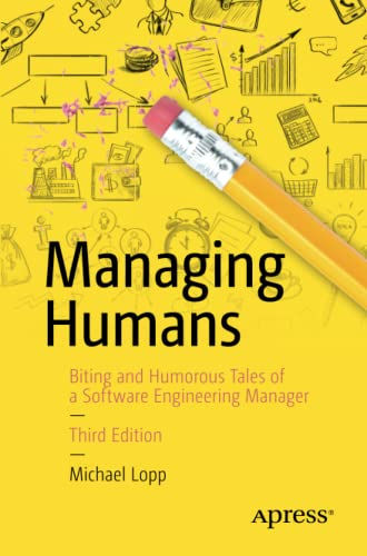 Managing Humans: Biting and Humorous Tales of a Software Engineering Manager de Apress