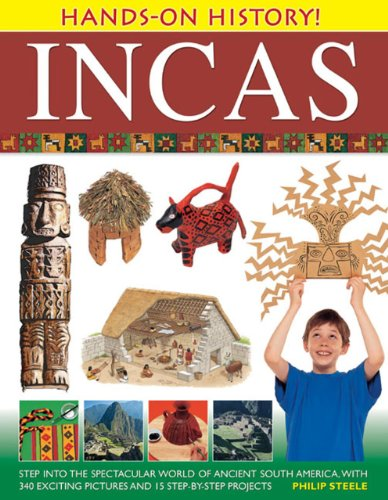 Hands on History: Inca's: Step into the Spectacular World of Ancient South America, with 340 Exciting Pictures and 15 Step-by-step Projects de Anness Publishing