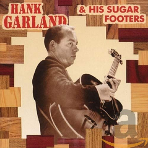 Hank Garland & His Sugar Footers de BEAR FAMILY