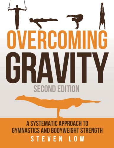 Overcoming Gravity: A Systematic Approach to Gymnastics and Bodyweight Strength (Second Edition) de Battle Ground Creative