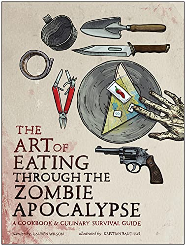 The Art of Eating through the Zombie Apocalypse: A Cookbook and Culinary Survival Guide de BenBella Books