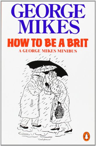 How to be a Brit: The Classic Bestselling Guide: How to Be an Alien; How to Be Inimitable; How to Be Decadent [Idioma Inglés] de Penguin