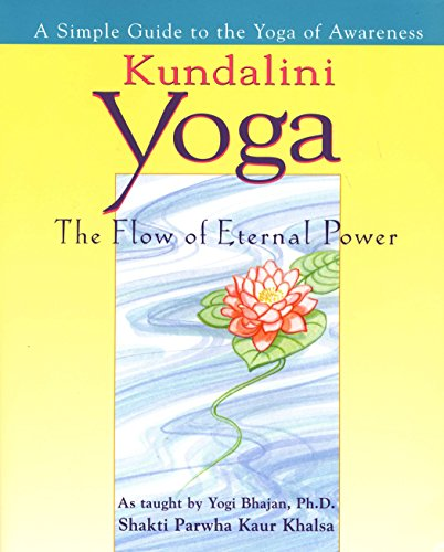 Kundalini Yoga: The Flow of Eternal Power - a Simple Guide to the Yoga of Awareness as Taught by Yogi Bhajan de Penguin Putnam Inc