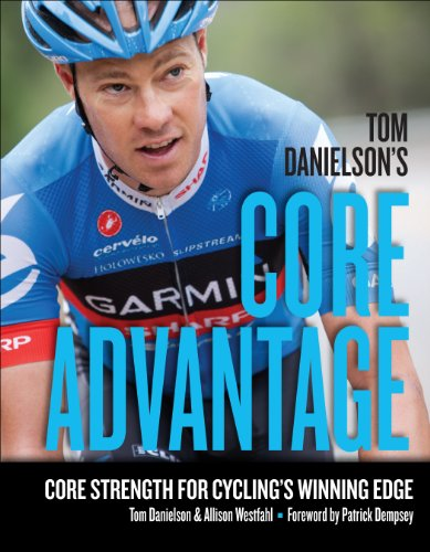 Tom Danielson's Core Advantage: Core Strength for Cycling's Winning Edge de VeloPress