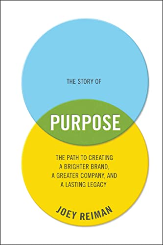 The Story of Purpose: The Path to Creating a Brighter Brand, a Greater Company, and a Lasting Legacy de John Wiley & Sons Inc