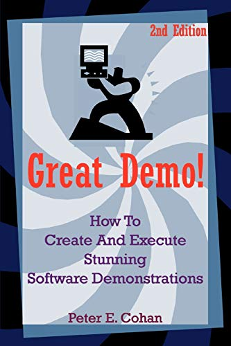 Great Demo!: How to Create and Execute Stunning Software Demonstrations de Brand: iUniverse Inc