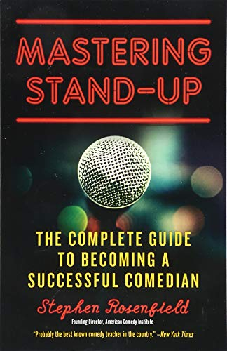 Mastering Stand Up: The Complete Guide to Becoming a Successful Comedian de Chicago Review Press