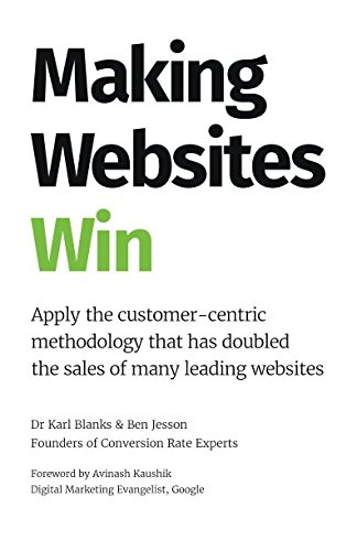Making Websites Win: Apply the Customer-Centric Methodology That Has Doubled the Sales of Many Leading Websites de Conversion Rate Experts