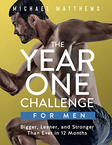 The Year One Challenge for Men: Bigger, Leaner, and Stronger Than Ever in 12 Months de CreateSpace Independent Publishing Platform