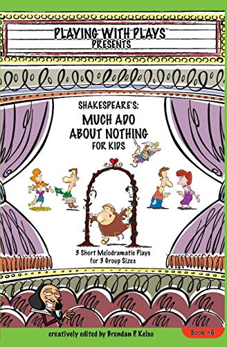 Shakespeare's Much Ado About Nothing for Kids: 3 Short Melodramatic Plays for 3 Group Sizes: 6 (Playing with Plays) de Createspace Independent Publishing Platform