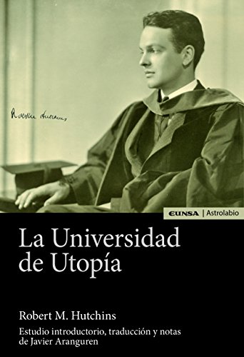 UNIVERSIDAD DE UTOPÍA, LA (Astrolabio La Idea de la Universidad) de EDICIONES UNIVERSIDAD DE NAVARRA, S.A.
