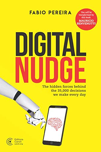 Digital Nudge: The hidden forces behind the 35,000 decisions we make every day de Editora Caroli