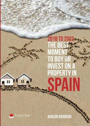 2018 to 2023. The best moment to buy or invest on a property in Spain de Grupo Editorial Círculo Rojo SL