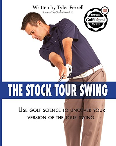 Stock Tour Swing: Use Golf Science To Uncover Your Version Of The Tour Swing de Golf Smart Academy