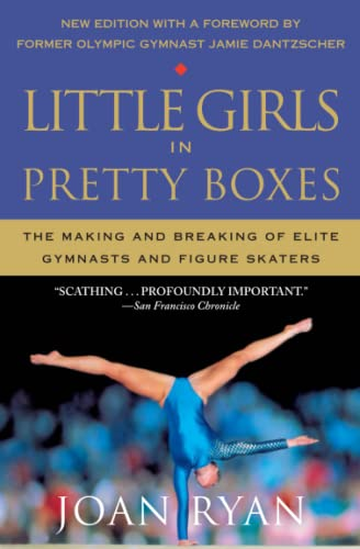 Little Girls in Pretty Boxes: The Making and Breaking of Elite Gymnasts and Figure Skaters de GRAND CENTRAL PUBL