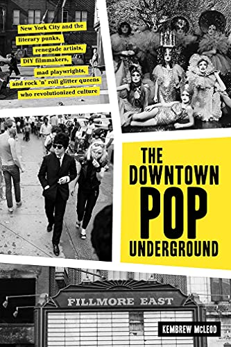 Downtown Pop Underground: New York City and the Literary Punks, Renegade Artists, DIY Filmmakers, Mad Playwrights, and Rock 'n' Roll Glitter Que de HARRY N ABRAMS INC