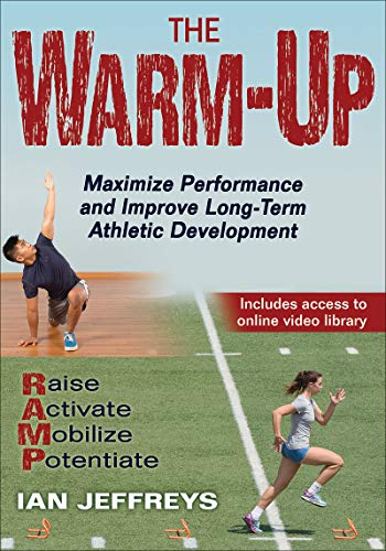 The Warm-Up: Maximize Performance and Improve Long-Term Athletic Development de Human Kinetics