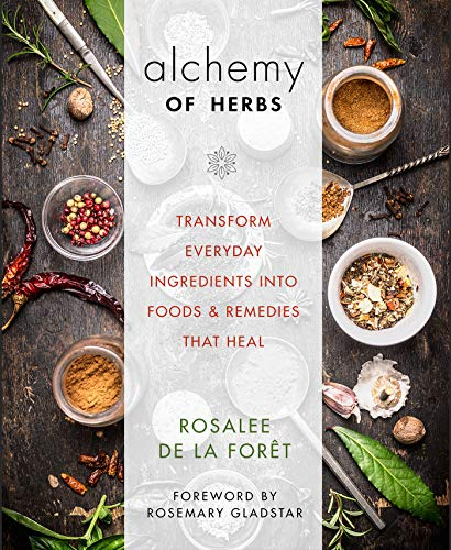 Alchemy of Herbs: Transform Everyday Ingredients into Foods and Remedies That Heal de Hay House Inc