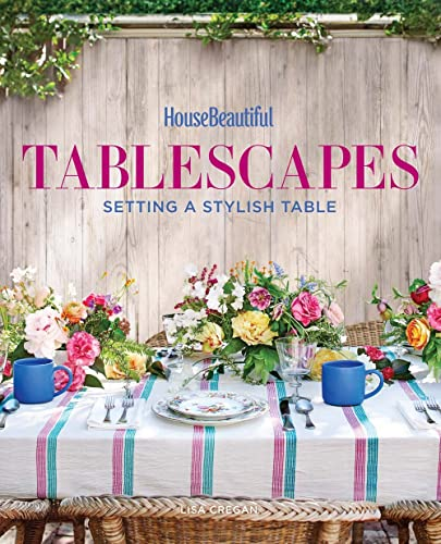 House Beautiful Tablescapes: Setting a Stylish Table de Sterling Publishing