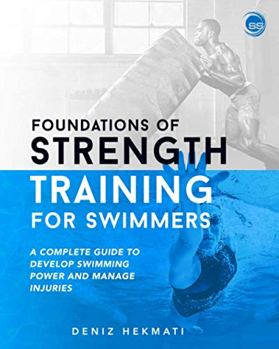 Foundations of Strength Training for Swimmers: A complete guide to develop swimming power and manage injuries de Independently Published