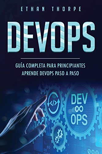 DEVOPS: GUÍA COMPLETA PARA PRINCIPIANTES APRENDE DEVOPS PASO A PASO(Libro En Español/ DEVOPS Spanish Book Version) de Independently published