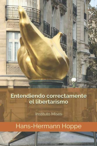 Entendiendo correctamente el libertarismo: Centro Mises de Independently published