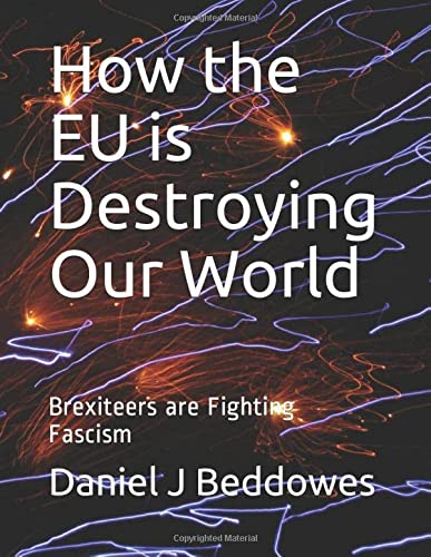 How the EU is Destroying Our World: Brexiteers are Fighting Fascism de Independently published