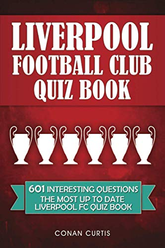 Liverpool Football Club Quiz Book: 601 Interesting and Entertaining Questions on Liverpool FC de Independently published