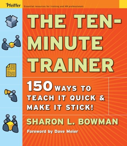 The Ten-Minute Trainer: 129 Ways to Teach It Quick and Make It Stick! (Pfeiffer Essential Resources for Training and HR Professionals (Paperback)) de Pfeiffer
