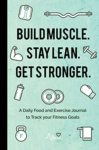 Build Muscle. Stay Lean. Get Stronger.: A Daily Food and Exercise Journal to Track your Fitness Goals (Food Diary) de Mango