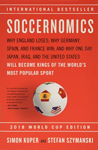 Soccernomics (2018 World Cup Edition): Why England Loses; Why Germany, Spain, and France Win; And Why One Day Japan, Iraq, and the United States Will de NATION BOOKS