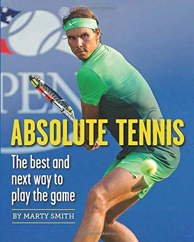 Absolute Tennis: The best and next way to play the game de New Chapter Press,U.S.
