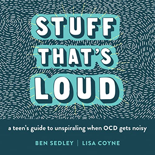 Stuff That's Loud: A Teen's Guide to Unspiraling When OCD Gets Noisy (Instant Help Solutions) de New Harbinger