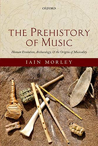The Prehistory of Music: Human Evolution, Archaeology, and the Origins of Musicality de OUP Oxford