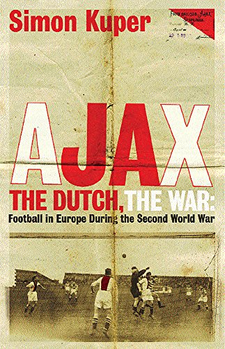 Ajax, The Dutch, The War: Football in Europe During the Second World War de Orion