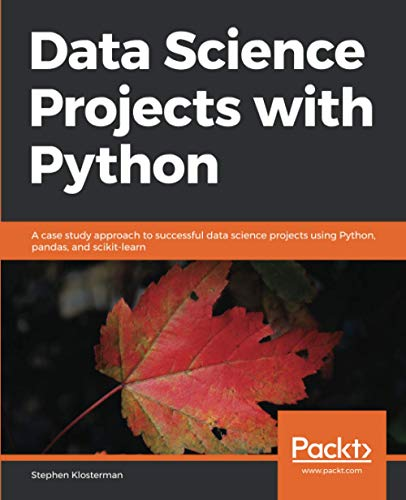 Data Science Projects with Python: A case study approach to successful data science projects using Python, pandas, and scikit-learn de Packt Publishing