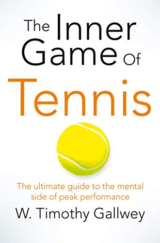The Inner Game of Tennis: The ultimate guide to the mental side of peak performance de Pan Books