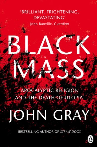 Black Mass: Apocalyptic Religion and the Death of Utopia de Penguin Books