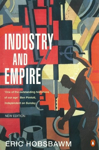Industry And Empire: From 1750 to the Present Day de Penguin