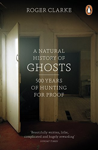Natural History Of Ghosts: 500 Years of Hunting for Proof de Penguin