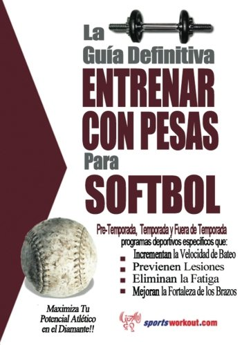 La guia definitiva - Entrenar con pesas para softbol de Price World Publishing