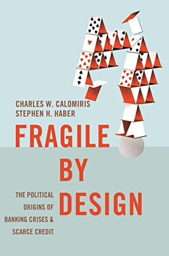 Fragile by Design: The Political Origins of Banking Crises and Scarce Credit (The Princeton Economic History of the Western World) de Princeton University Press
