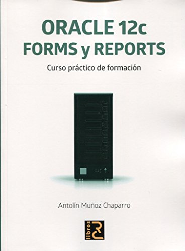 ORACLE 12c. Forms y Reports. Curso práctico de formación de RC Libros