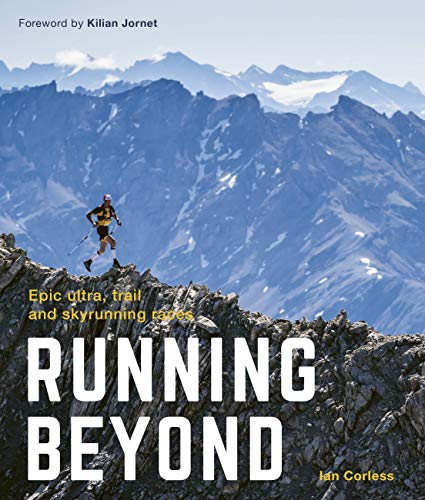 Running Beyond: Epic Ultra, Trail and Skyrunning Races de White Lion Publishing