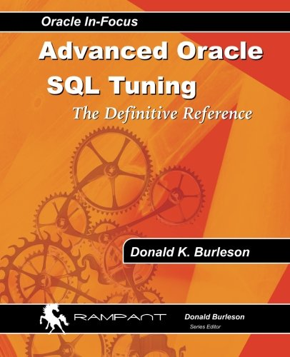 Advanced Oracle SQL Tuning: The Definitive Reference de Rampant TechPress