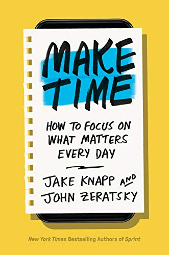 Make Time: How to Beat Distraction, Build Energy, and Focus on What Matters Every Day de Random House LCC US