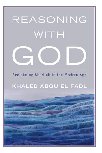 Reasoning With God: Reclaiming Shari'ah in the Modern Age de Rowman & Littlefield Publishers