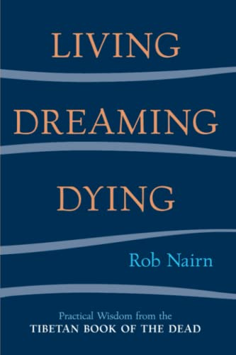Living, Dreaming, Dying: Wisdom for Everyday Life from the Tibetan Book of the Dead de SHAMBHALA