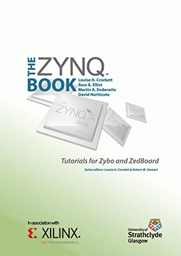 The Zynq Book Tutorials for Zybo and ZedBoard de Strathclyde Academic Media